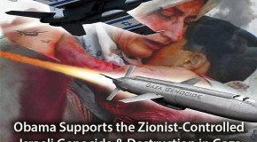 Obama Supports the Zionist-Controlled Israeli Genocide & Destruction in Gaza