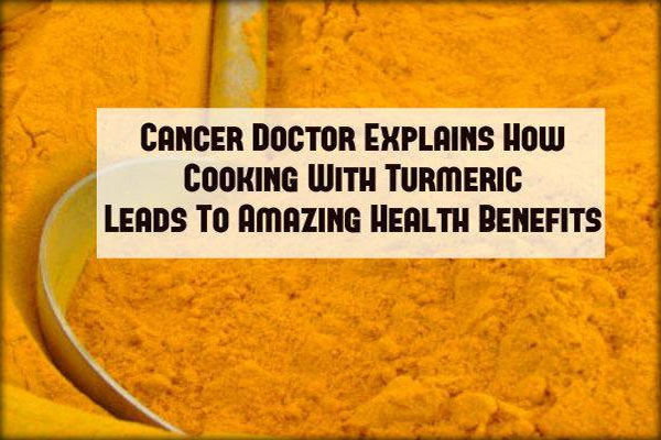 Cancer Doctor Explains How Cooking with Turmeric Leads to Amazing Health Benefits