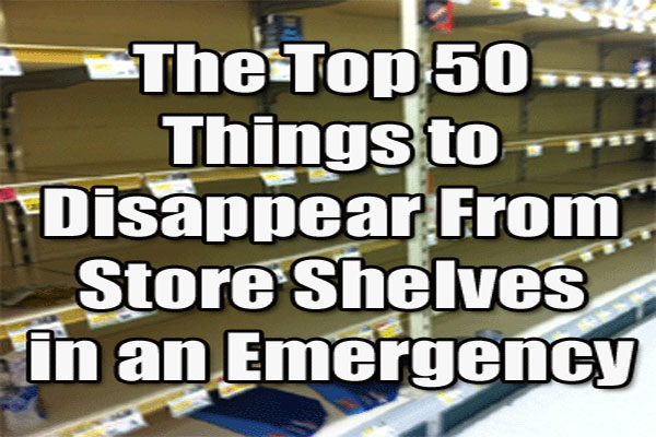 The Top 50 Things to Disappear from Store Shelves during an Emergency