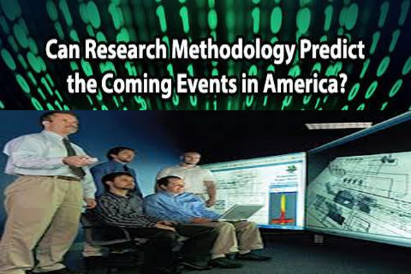Can Research Methodology Predict the Coming Events in America
