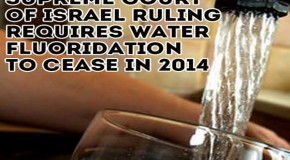 Israel commits to ending water fluoridation by 2014, citing major health concerns
