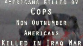 Increasing Police Brutality: Americans Killed by Cops Now Outnumber Americans Killed in Iraq War