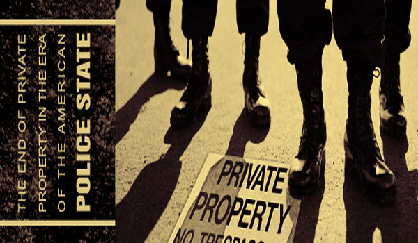 The End of Private Property in the Era of the American Police State