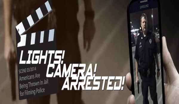 Lights, Camera, Arrested: Americans Are Being Thrown in Jail for Filming Police