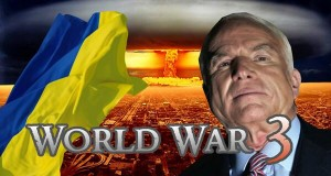 John McCain Moves to Start World War 3 in Ukraine