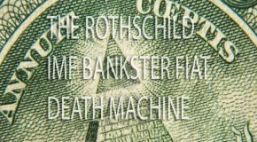 THE ROTHSCHILD IMF BANKSTER FIAT DEATH MACHINE