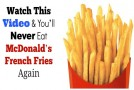 Watch This Video & You'll Never Eat McDonald's French Fries Again
