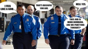 "TSA Agents Use Drugs, Other Agent Shouts: ""I am God, I am in charge!"""