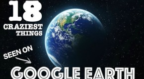 18 CRAZIEST THINGS SEEN ON GOOGLE EARTH
